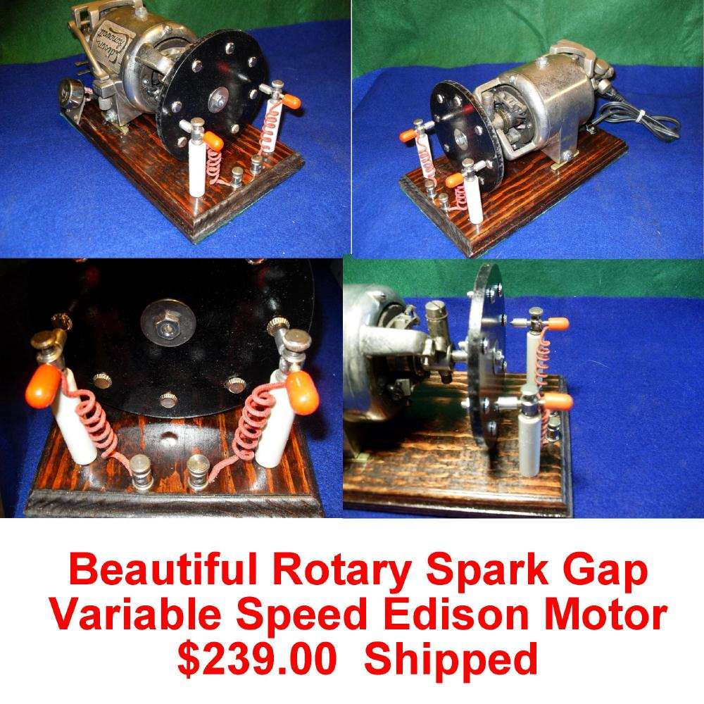 Excellent High Power Rotary Spark Gap. Beautiful Rotary Spark Gap. This is powered by a Thomas A. Edison Company of Orange, N.J.,  Motor. This motor is either A/C or D/C and is switched by a switch mounted at the rear of the motor assembly near the speed governor. SOLD,SOLD